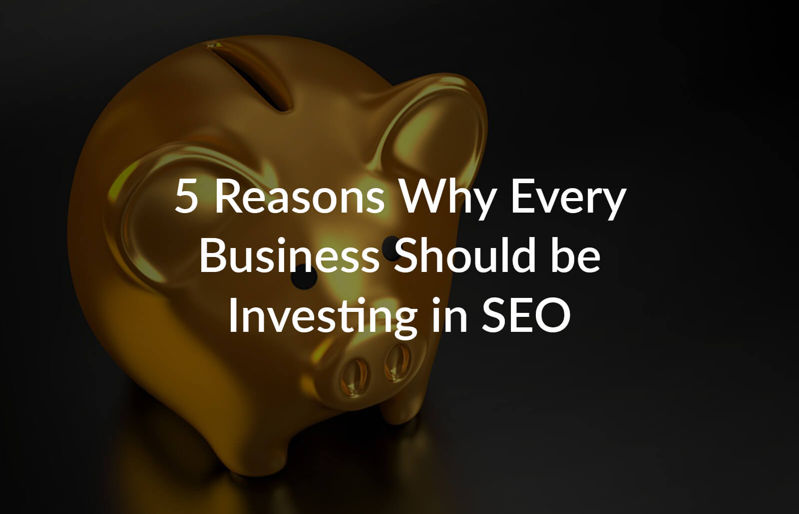 5 Reasons Why Every Business Should Be Investing In SEO