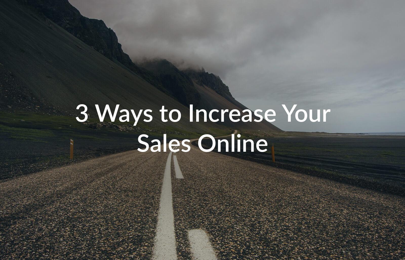 3 Ways to Increase Your Sales Online