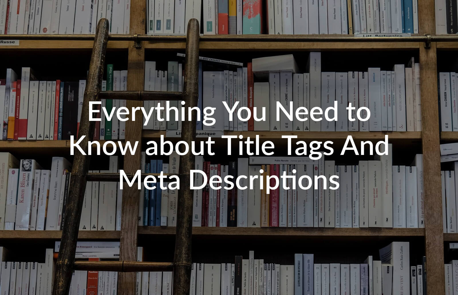 Everything you need to Know about Title Tags and Meta Descriptions