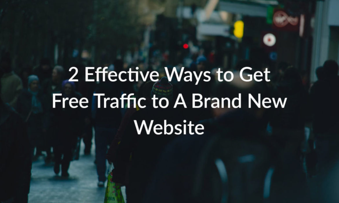 2 Effective Ways to Get Free Traffic to a Brand New Website
